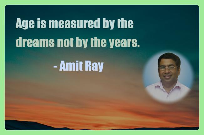 Amit Ray Motivation Quote Age is measured by the dreams not