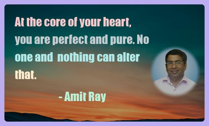 Amit Ray Motivation Quote At the core of your heart you are