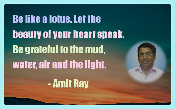 Amit Ray Motivation Quote Be like a lotus Let the beauty of