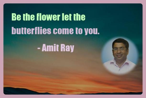Amit Ray Motivation Quote Be the flower let the butterflies
