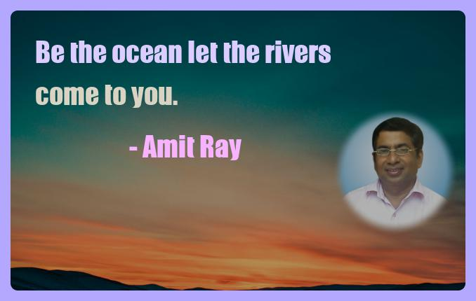Amit Ray Motivation Quote Be the ocean let the rivers come to