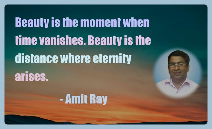 Amit Ray Motivation Quote Beauty is the moment when time