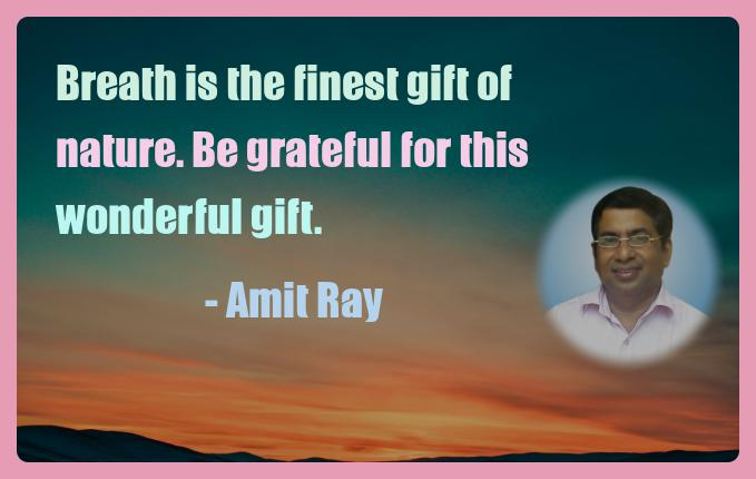 Amit Ray Motivation Quote Breath is the finest gift of