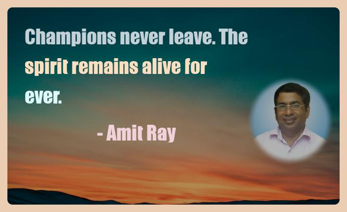 Amit Ray Motivation Quote Champions never leave The spirit