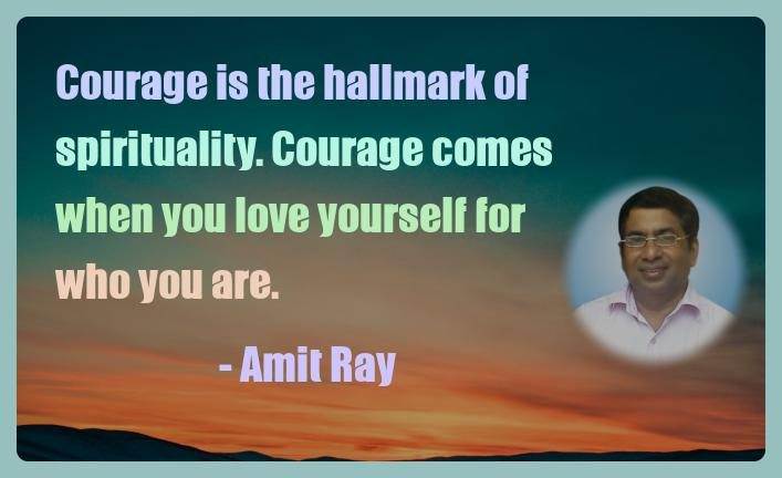 Amit Ray Motivation Quote Courage is the hallmark of