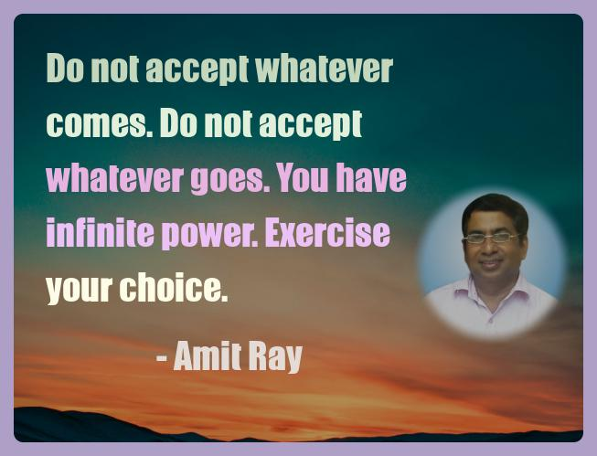 Amit Ray Motivation Quote Do not accept whatever comes Do