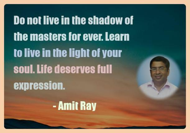 Amit Ray Motivation Quote Do not live in the shadow of the