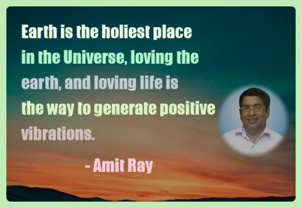 Amit Ray Motivation Quote Earth is the holiest place in the