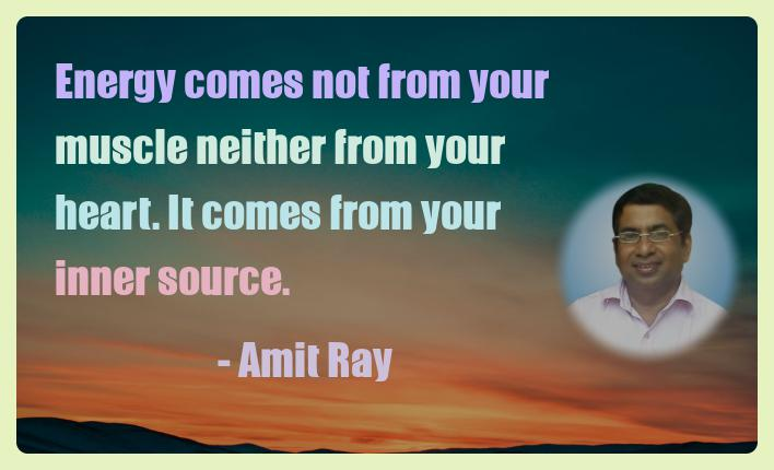 Amit Ray Motivation Quote Energy comes not from your muscle