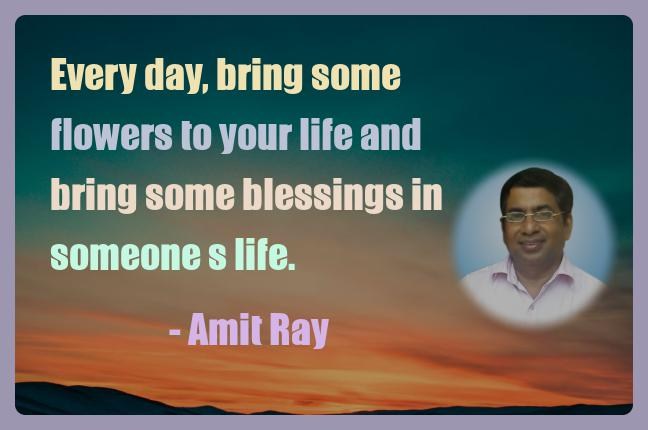 Amit Ray Motivation Quote Every day bring some flowers to