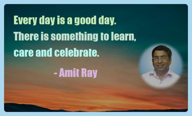 Amit Ray Motivation Quote Every day is a good day There is