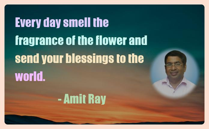 Amit Ray Motivation Quote Every day smell the fragrance of
