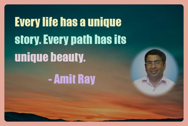 Amit Ray Motivation Quote Every life has a unique story