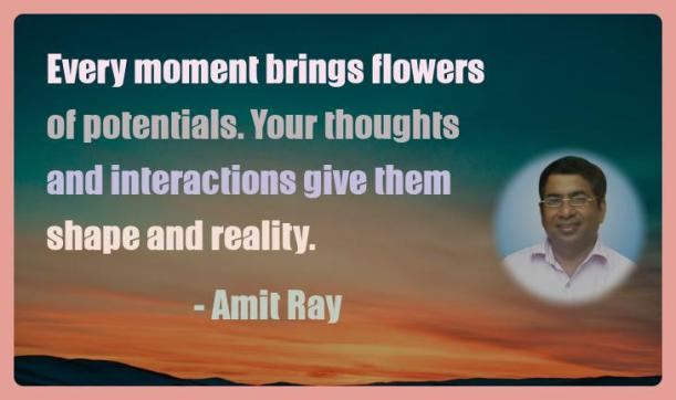 Amit Ray Motivation Quote Every moment brings flowers of