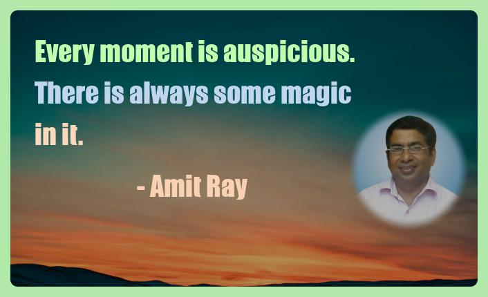 Amit Ray Motivation Quote Every moment is auspicious There