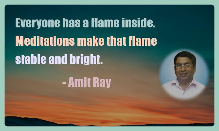 Amit Ray Motivation Quote Everyone has a flame inside