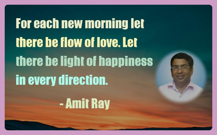 Amit Ray Motivation Quote For each new morning let there be