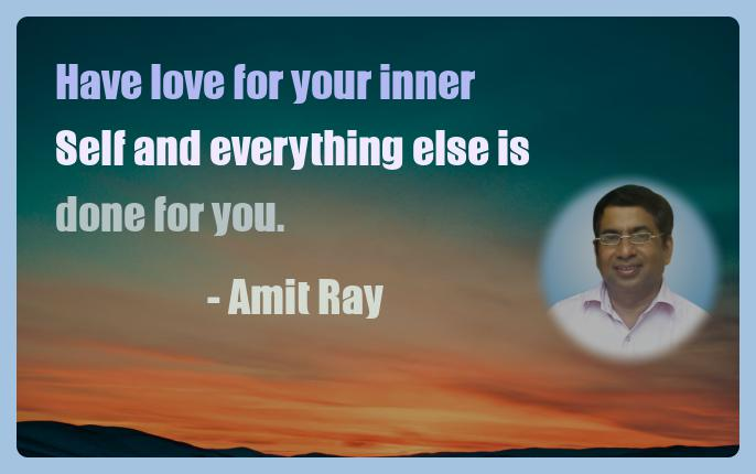 Amit Ray Motivation Quote Have love for your inner Self and