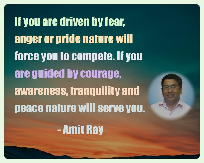 Amit Ray Motivation Quote If you are driven by fear anger or