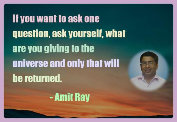 Amit Ray Motivation Quote If you want to ask one question