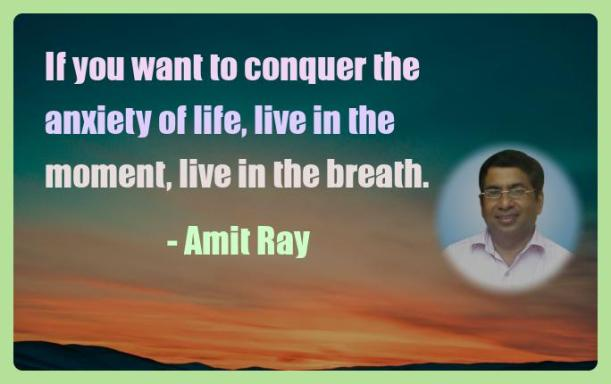 Amit Ray Motivation Quote If you want to conquer the anxiety