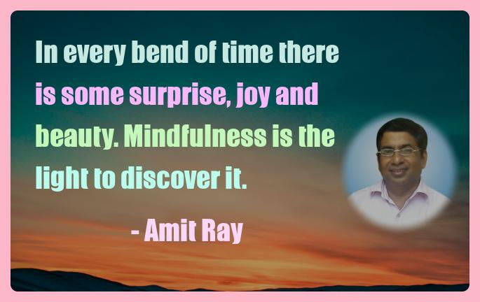 Amit Ray Motivation Quote In every bend of time there is some