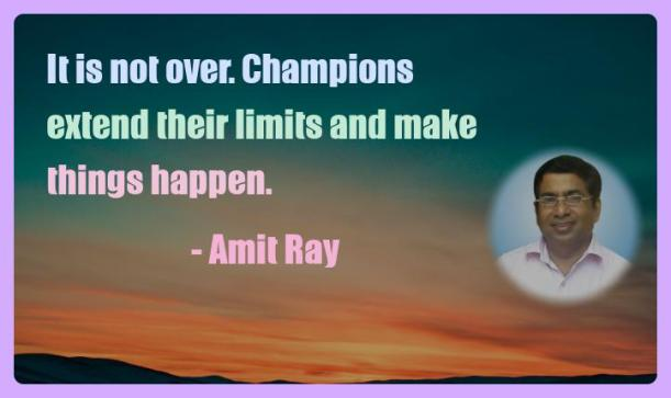 Amit Ray Motivation Quote It is not over Champions extend