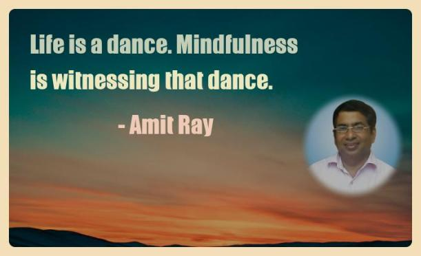 Amit Ray Motivation Quote Life is a dance Mindfulness is
