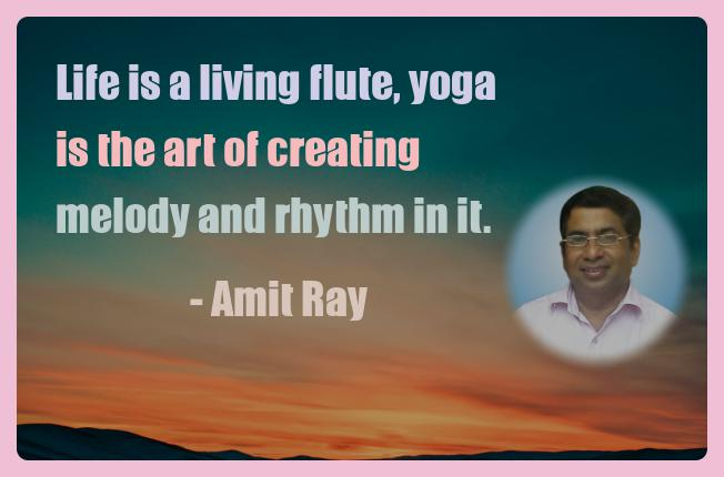 Amit Ray Motivation Quote Life is a living flute yoga is the