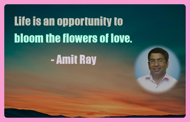 Amit Ray Motivation Quote Life is an opportunity to bloom the