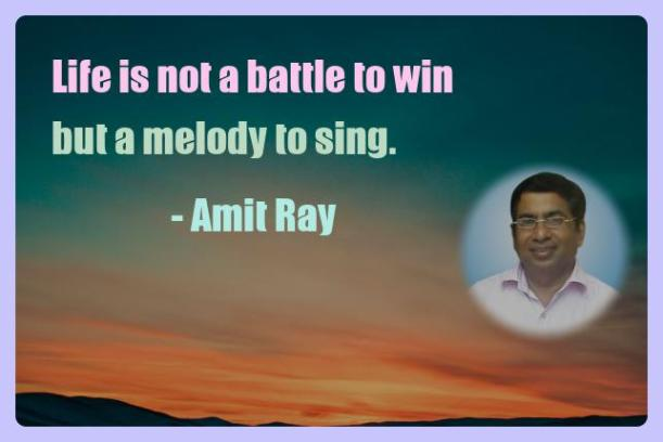 Amit Ray Motivation Quote Life is not a battle to win but a