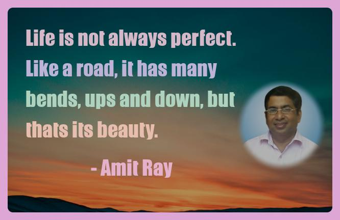 Amit Ray Motivation Quote Life is not always perfect Like a