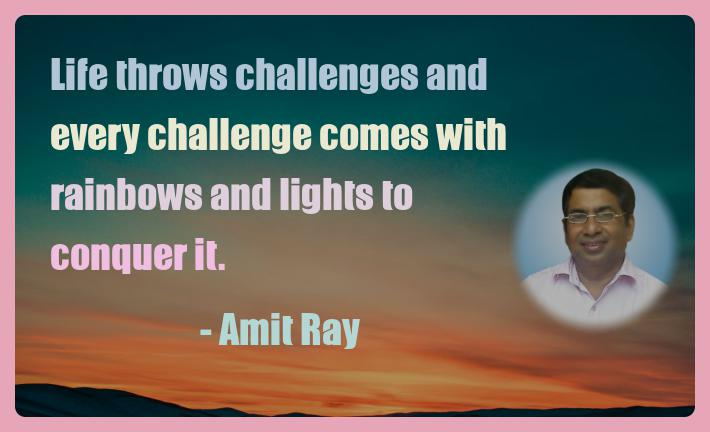 Amit Ray Motivation Quote Life throws challenges and every