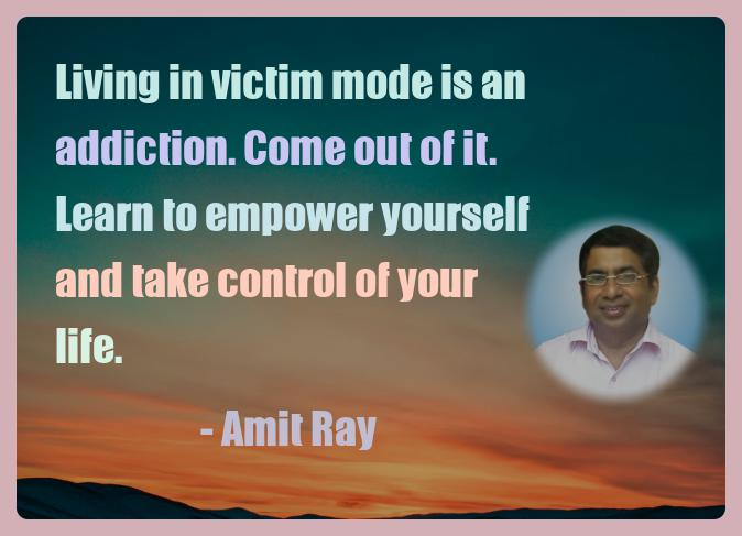 Amit Ray Motivation Quote Living in victim mode is an