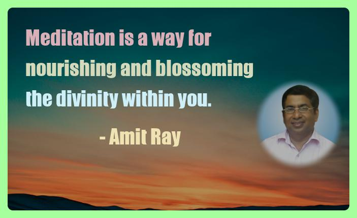 Amit Ray Motivation Quote Meditation is a way for nourishing