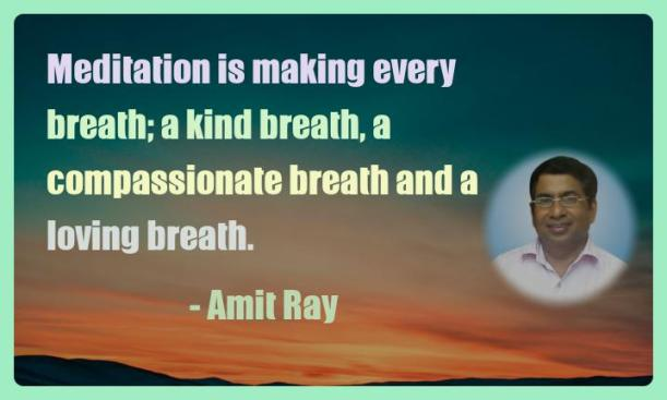 Amit Ray Motivation Quote Meditation is making every breath
