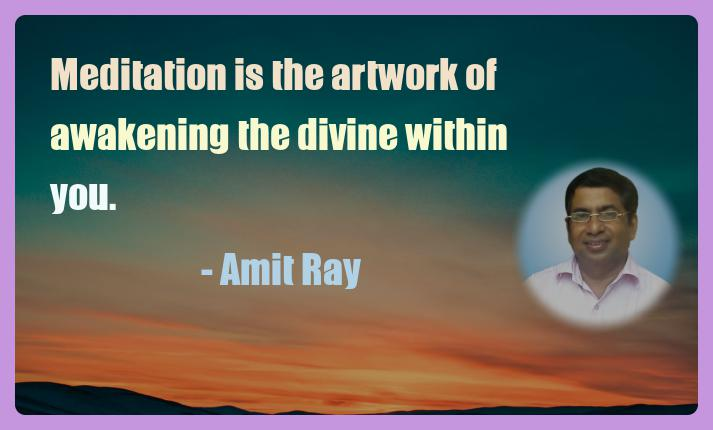 Amit Ray Motivation Quote Meditation is the artwork of