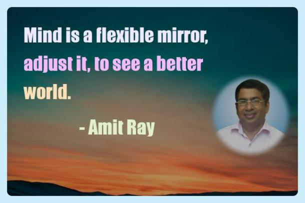 Amit Ray Motivation Quote Mind is a flexible mirror adjust