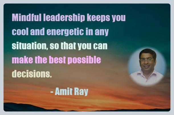 Amit Ray Motivation Quote Mindful leadership keeps you cool