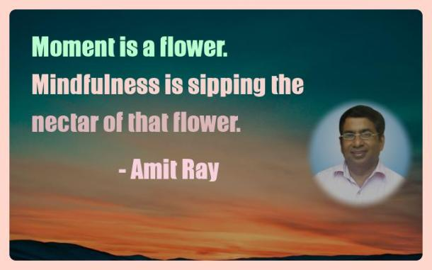 Amit Ray Motivation Quote Moment is a flower Mindfulness is