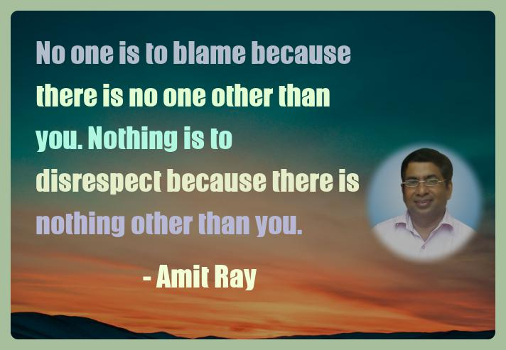 Amit Ray Motivation Quote No one is to blame because there is