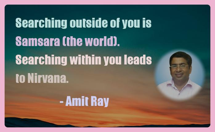 Amit Ray Motivation Quote Searching outside of you is Samsara
