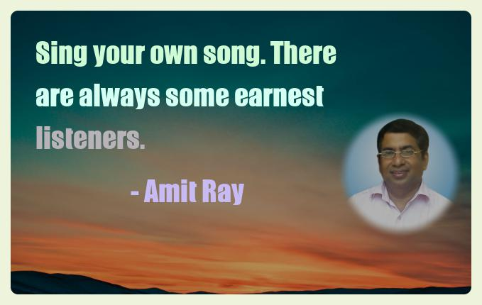 Amit Ray Motivation Quote Sing your own song There are