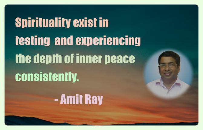 Amit Ray Motivation Quote Spirituality exist in testing  and