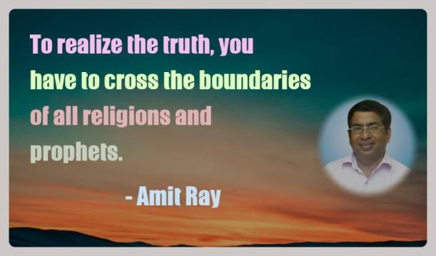 Amit Ray Motivation Quote To realize the truth you have to
