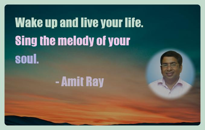 Amit Ray Motivation Quote Wake up and live your life Sing