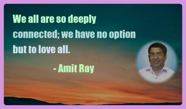 Amit Ray Motivation Quote We all are so deeply connected we