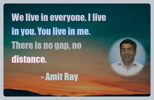 Amit Ray Motivation Quote We live in everyone I live in you