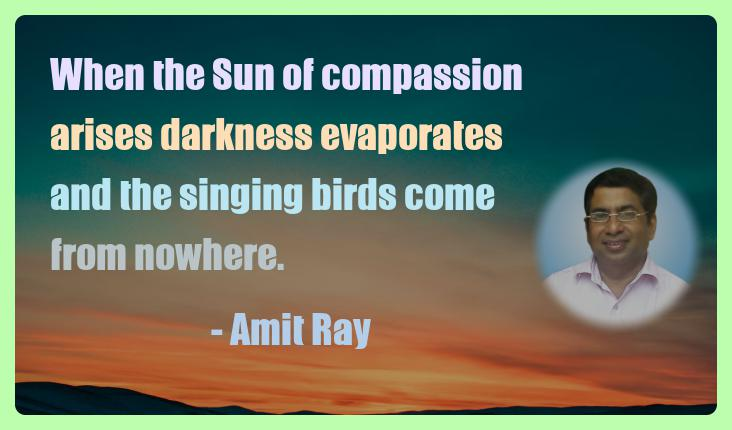 Amit Ray Motivation Quote When the Sun of compassion arises