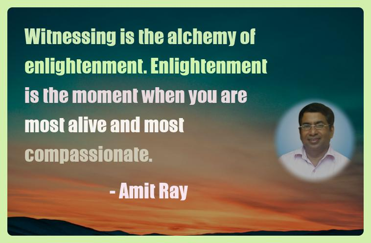 Amit Ray Motivation Quote Witnessing is the alchemy of